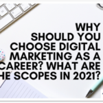 Why should you choose Digital Marketing as a Career? What are the scopes in 2021?